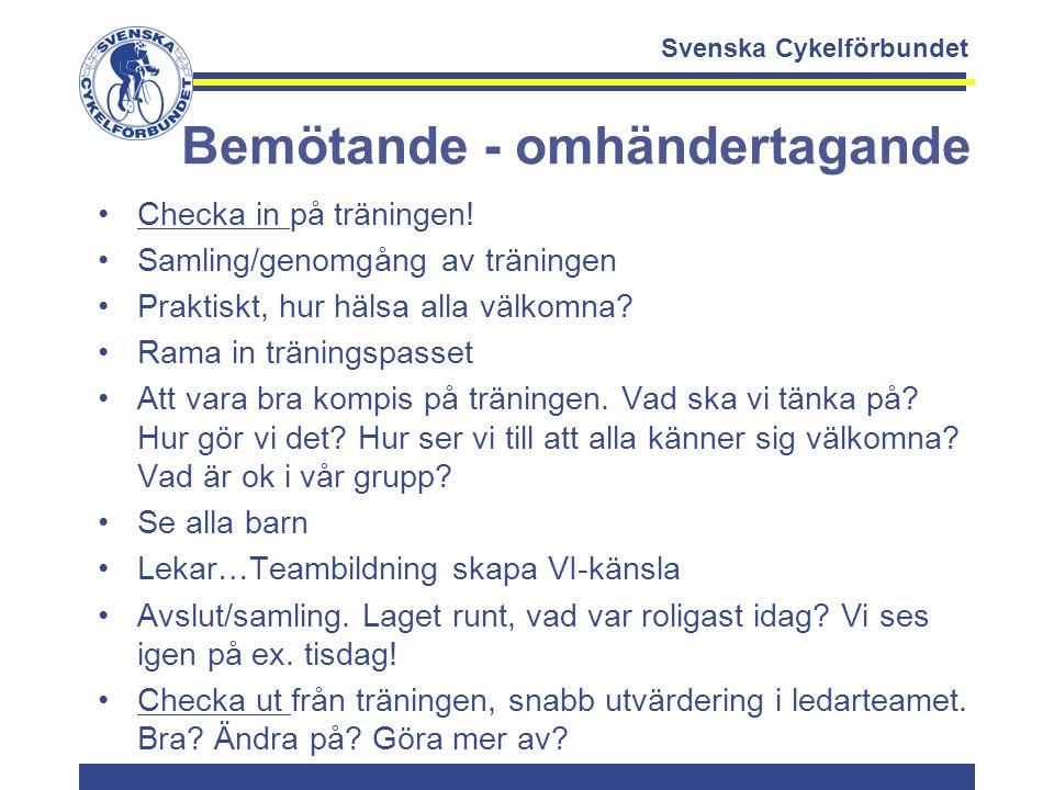 Svenska Cykelförbundet Bemötande - omhändertagande Checka in på träningen! Samling/genomgång av träningen Praktiskt, hur hälsa alla välkomna? Rama in