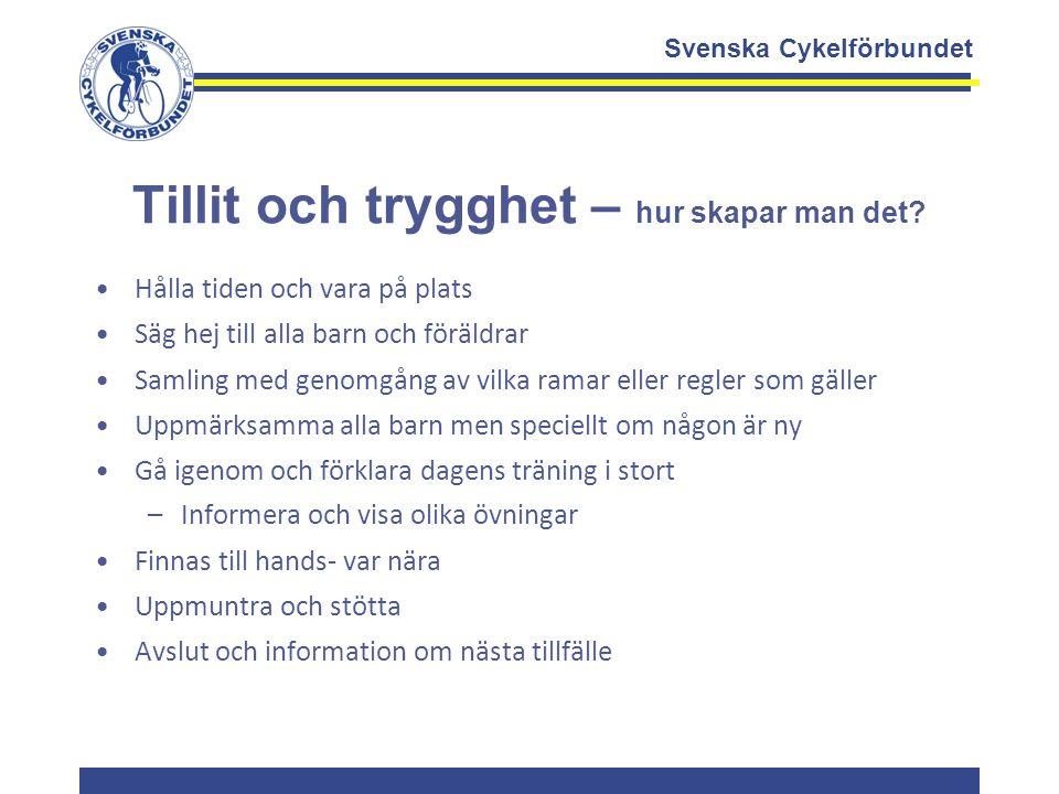 Svenska Cykelförbundet Tillit och trygghet – hur skapar man det? Hålla tiden och vara på plats Säg hej till alla barn och föräldrar Samling med genomg