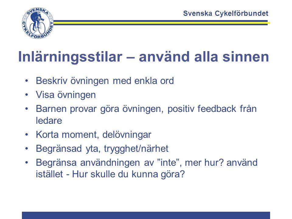 Svenska Cykelförbundet Inlärningsstilar – använd alla sinnen Beskriv övningen med enkla ord Visa övningen Barnen provar göra övningen, positiv feedbac