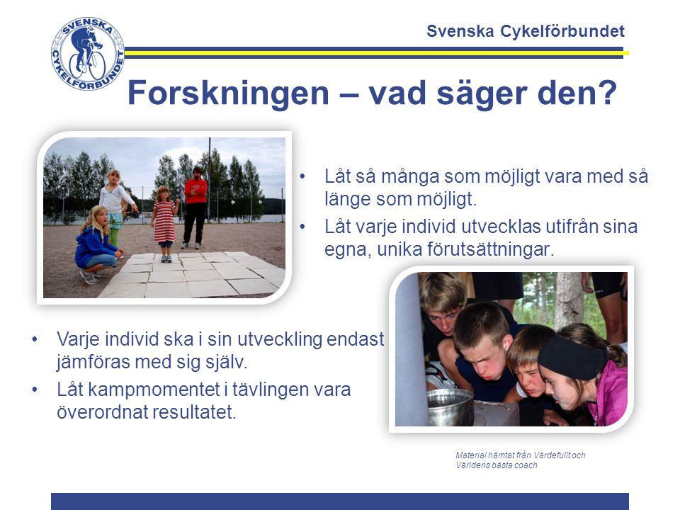 Svenska Cykelförbundet Forskningen – vad säger den? Låt så många som möjligt vara med så länge som möjligt. Låt varje individ utvecklas utifrån sina e