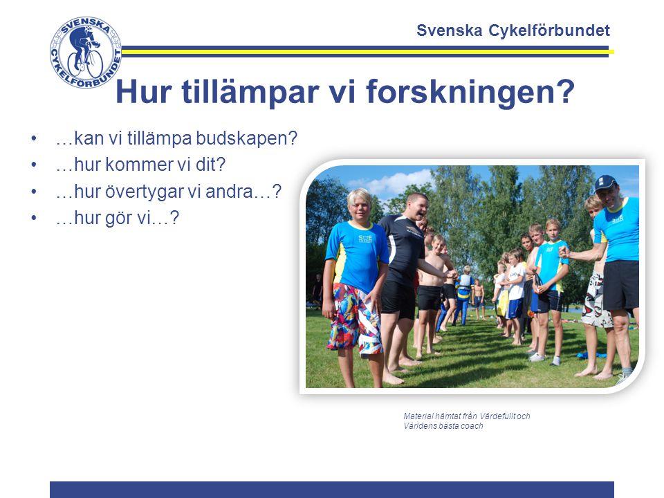 Svenska Cykelförbundet Hur tillämpar vi forskningen? …kan vi tillämpa budskapen? …hur kommer vi dit? …hur övertygar vi andra…? …hur gör vi…? Material