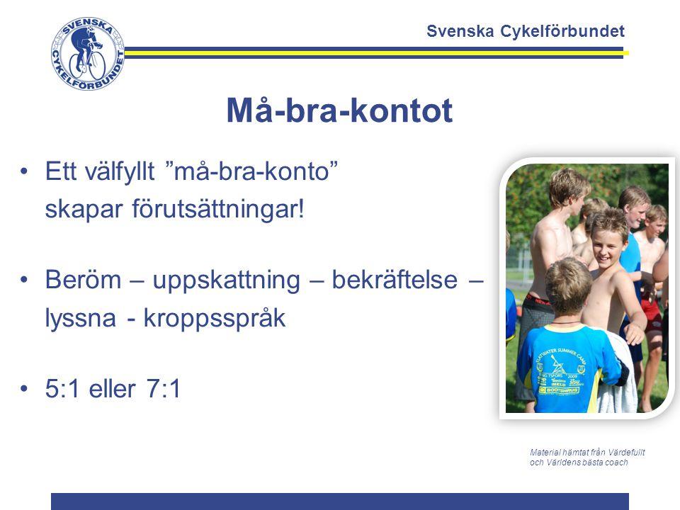 """Svenska Cykelförbundet Må-bra-kontot Ett välfyllt """"må-bra-konto"""" skapar förutsättningar! Beröm – uppskattning – bekräftelse – lyssna - kroppsspråk 5:1"""
