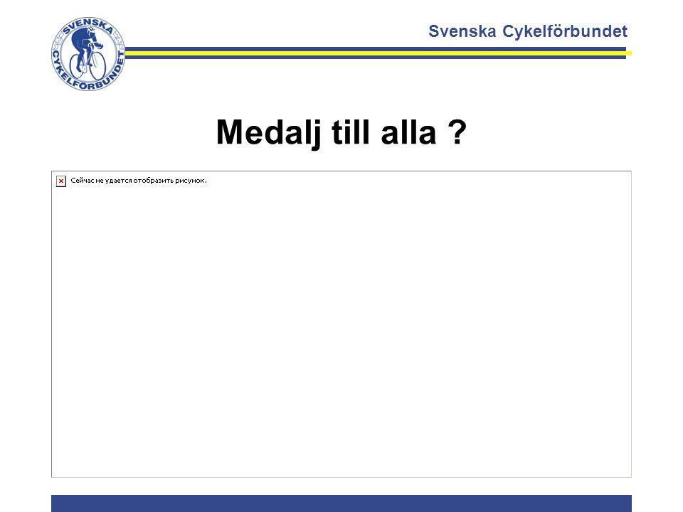 Svenska Cykelförbundet Medalj till alla ?