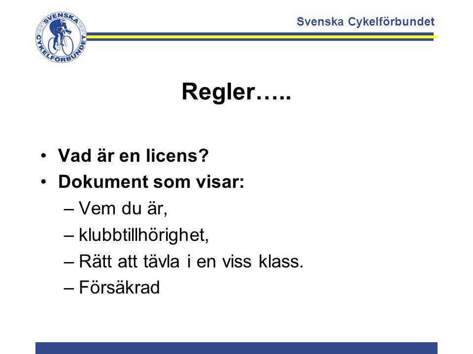 Svenska Cykelförbundet Regler….. Vad är en licens? Dokument som visar: –Vem du är, –klubbtillhörighet, –Rätt att tävla i en viss klass. –Försäkrad