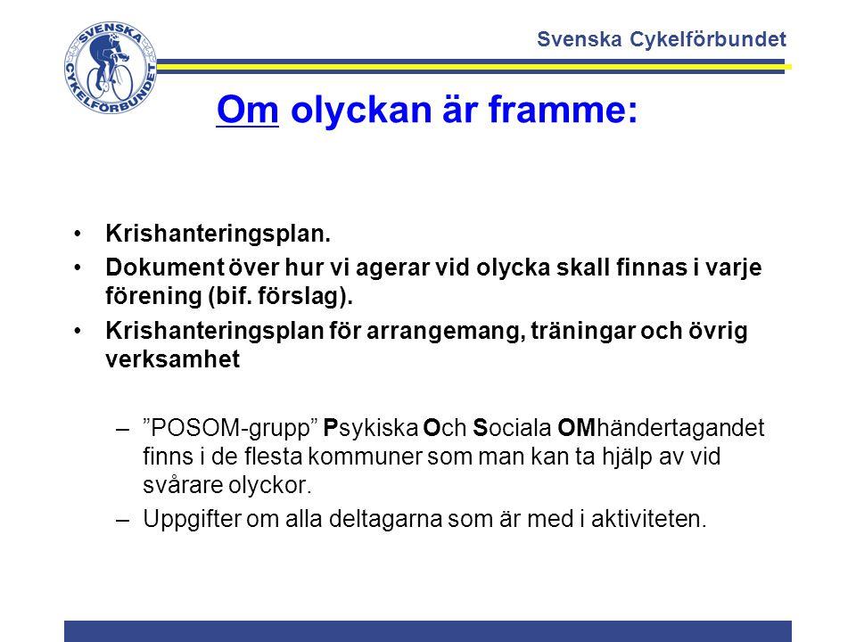 Svenska Cykelförbundet Om olyckan är framme: Krishanteringsplan. Dokument över hur vi agerar vid olycka skall finnas i varje förening (bif. förslag).
