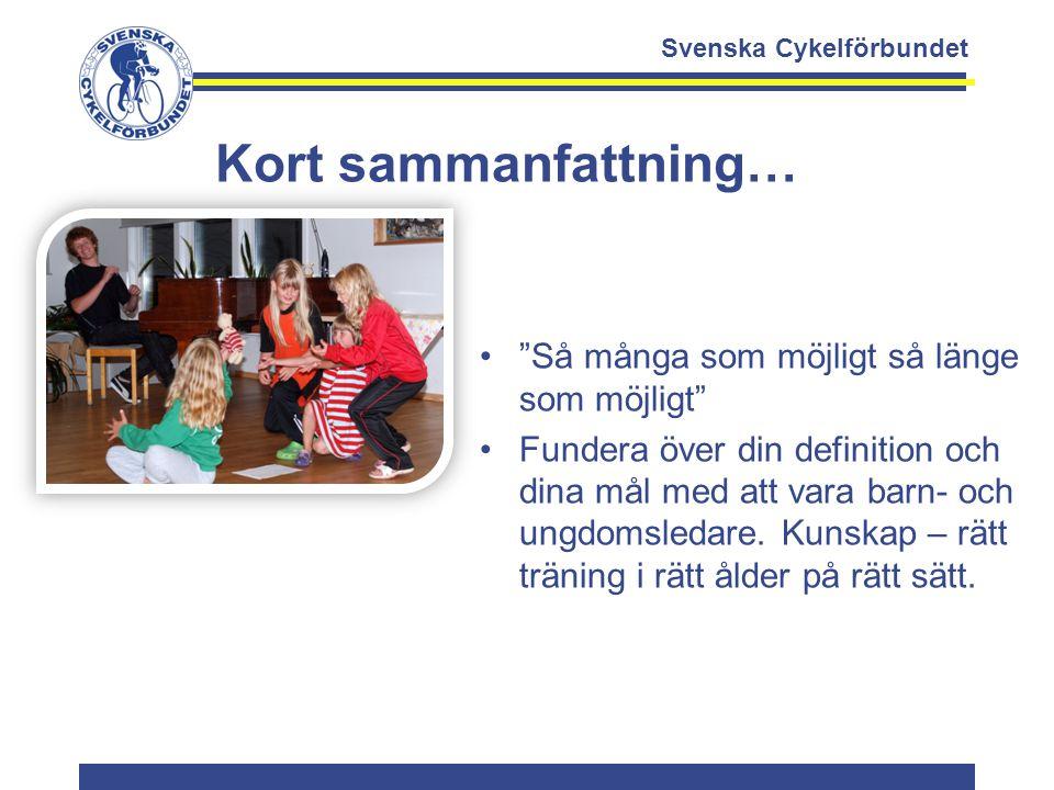 """Svenska Cykelförbundet Kort sammanfattning… """"Så många som möjligt så länge som möjligt"""" Fundera över din definition och dina mål med att vara barn- oc"""