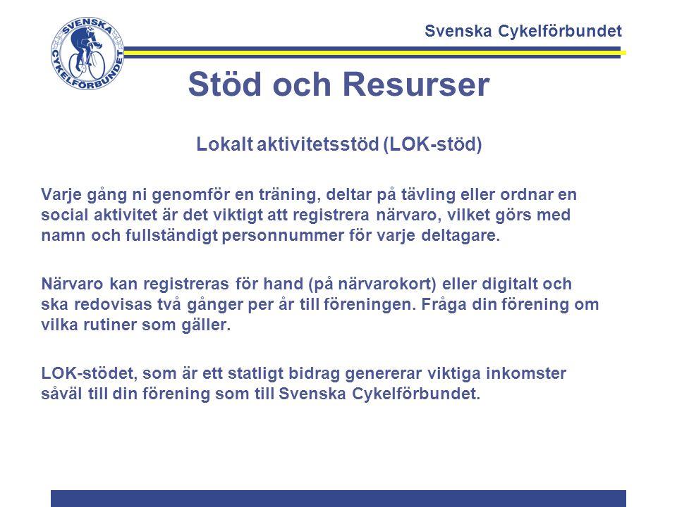 Svenska Cykelförbundet Stöd och Resurser Lokalt aktivitetsstöd (LOK-stöd) Varje gång ni genomför en träning, deltar på tävling eller ordnar en social