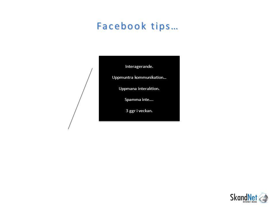 Facebook tips… Interagerande. Uppmuntra kommunikation… Uppmana interaktion.