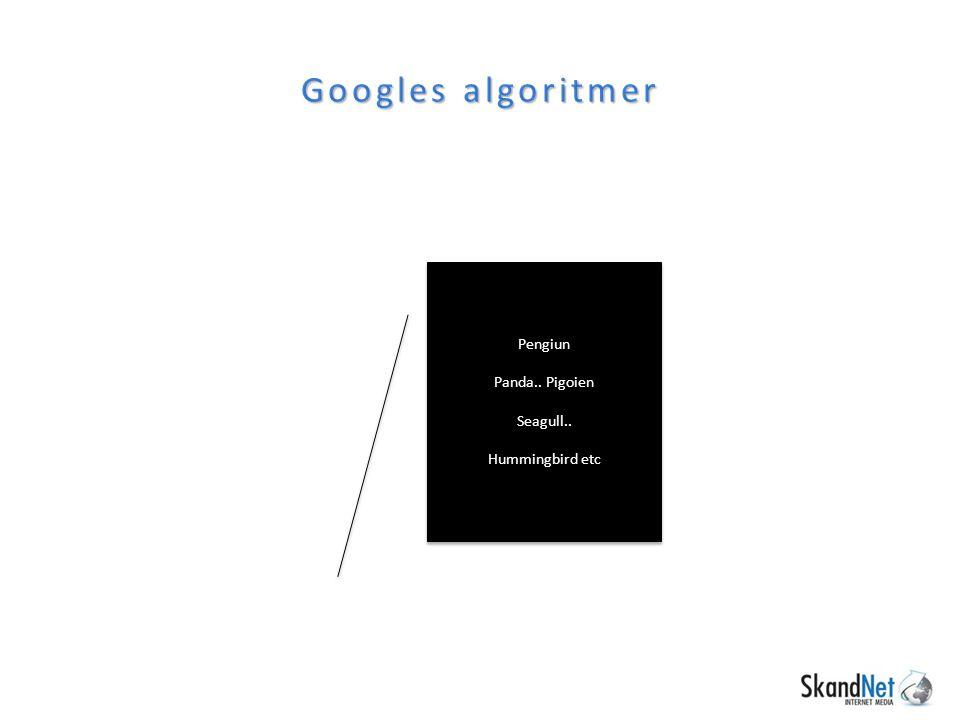 Googles algoritmer Pengiun Panda.. Pigoien Seagull..