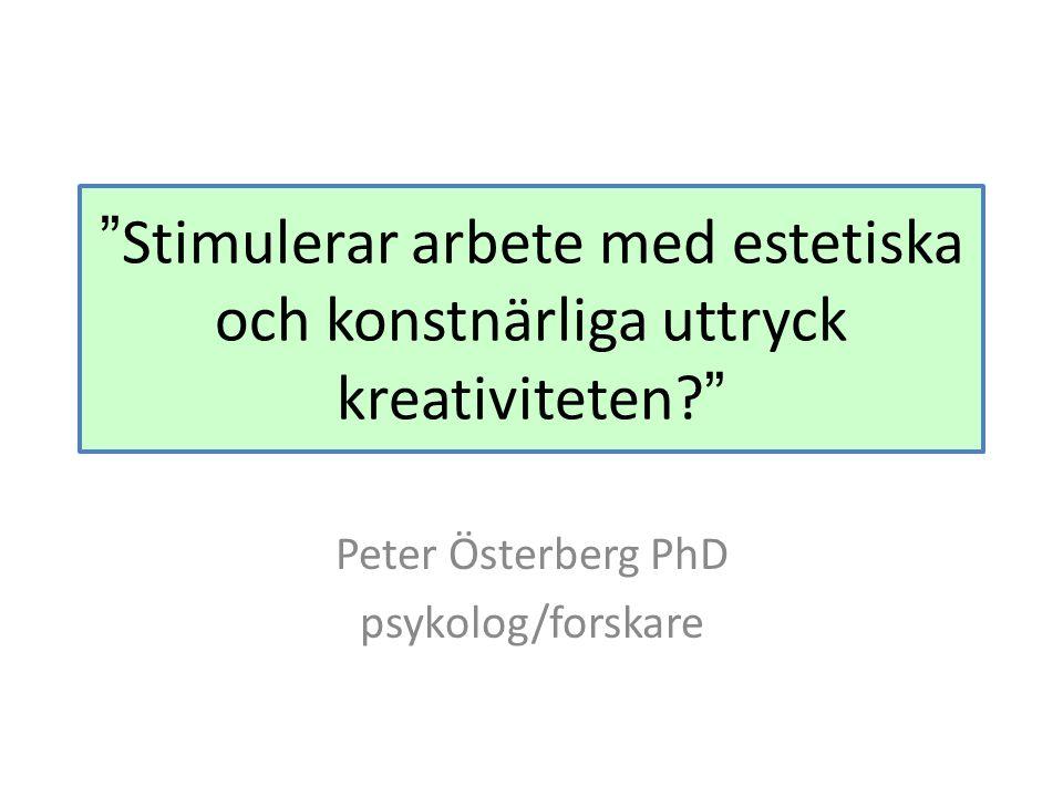 """""""Stimulerar arbete med estetiska och konstnärliga uttryck kreativiteten?"""" Peter Österberg PhD psykolog/forskare"""