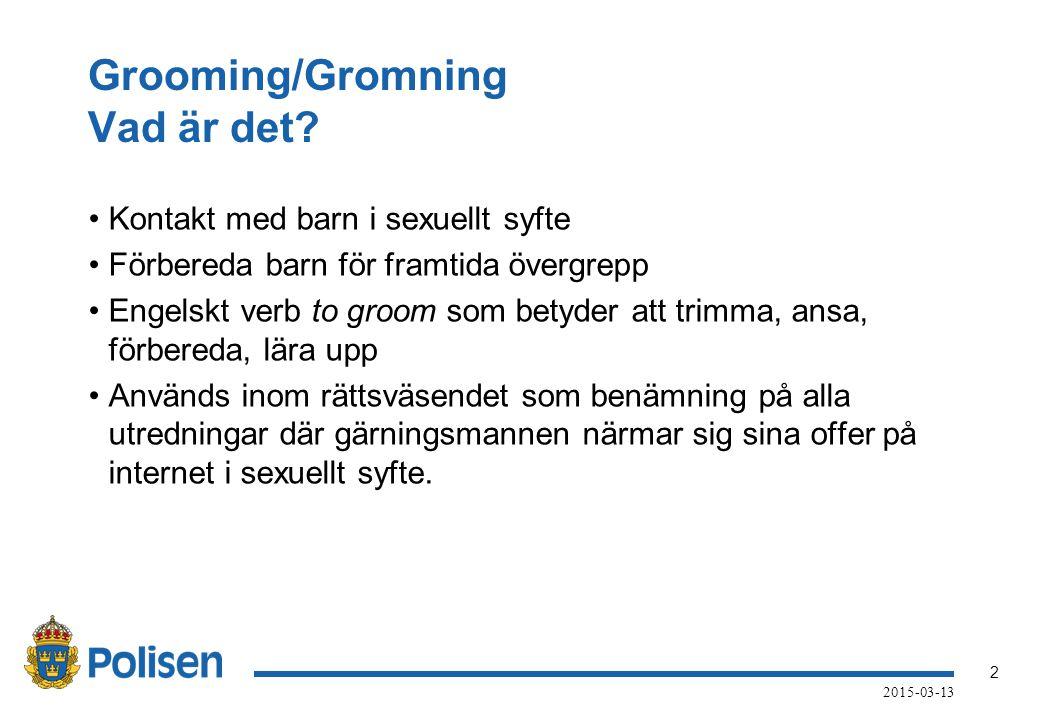 2 2015-03-13 Grooming/Gromning Vad är det? Kontakt med barn i sexuellt syfte Förbereda barn för framtida övergrepp Engelskt verb to groom som betyder