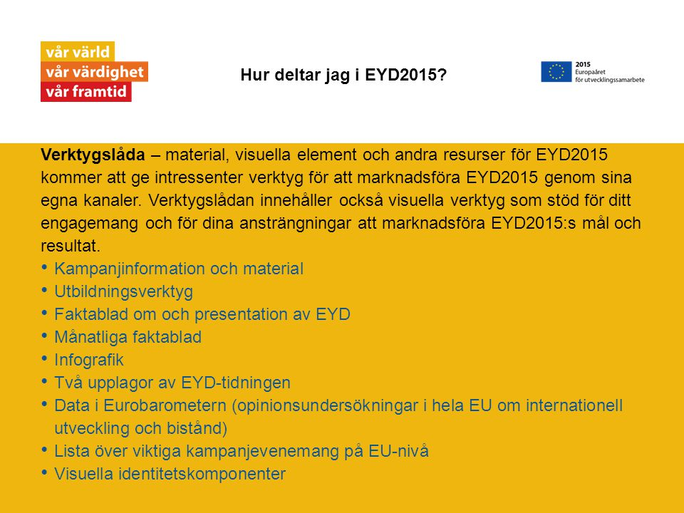 Verktygslåda – material, visuella element och andra resurser för EYD2015 kommer att ge intressenter verktyg för att marknadsföra EYD2015 genom sina egna kanaler.