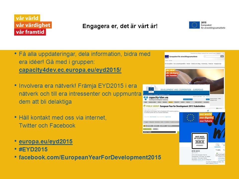 Få alla uppdateringar, dela information, bidra med era idéer! Gå med i gruppen: capacity4dev.ec.europa.eu/eyd2015/ capacity4dev.ec.europa.eu/eyd2015/