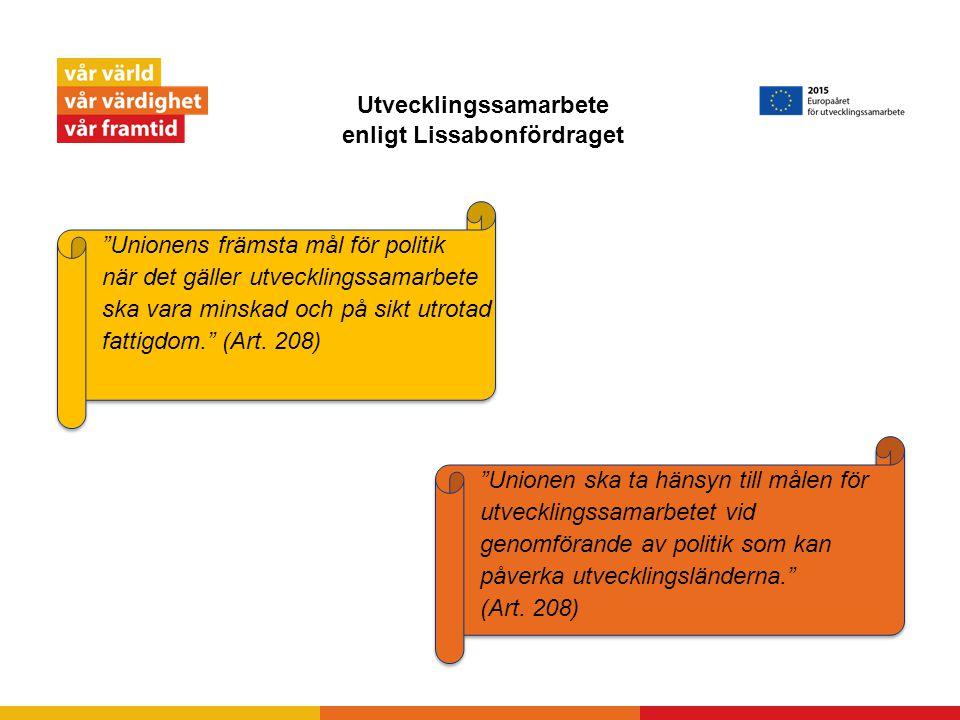 Utvecklingssamarbete enligt Lissabonfördraget Unionens främsta mål för politik när det gäller utvecklingssamarbete ska vara minskad och på sikt utrotad fattigdom. (Art.