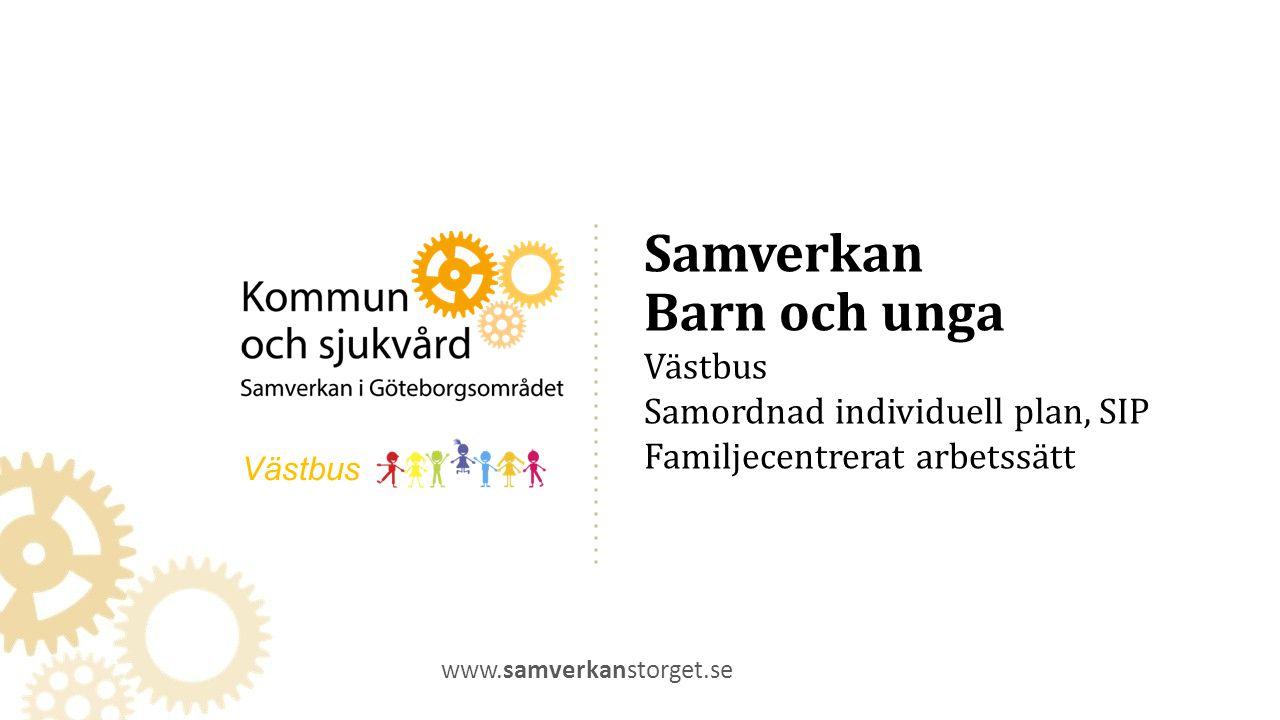 Samverkan Barn och unga Västbus Samordnad individuell plan, SIP Familjecentrerat arbetssätt www.samverkanstorget.se Västbus