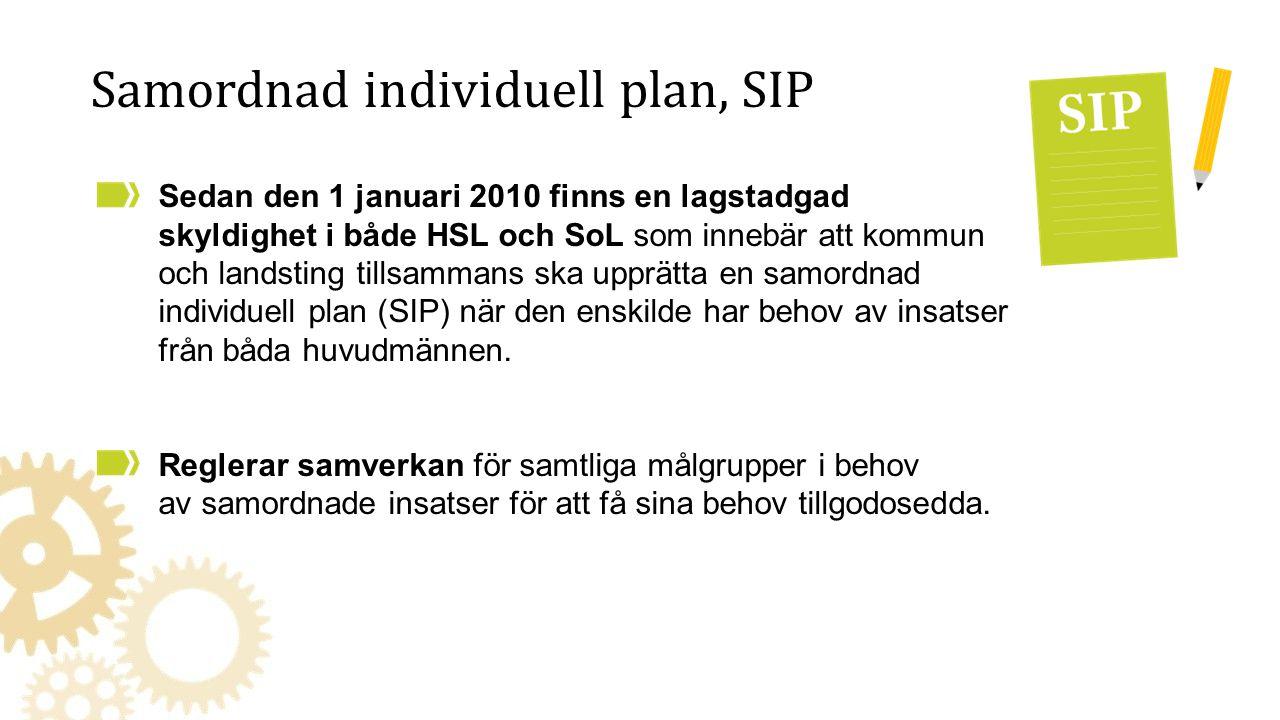 Samordnad individuell plan, SIP Sedan den 1 januari 2010 finns en lagstadgad skyldighet i både HSL och SoL som innebär att kommun och landsting tillsa