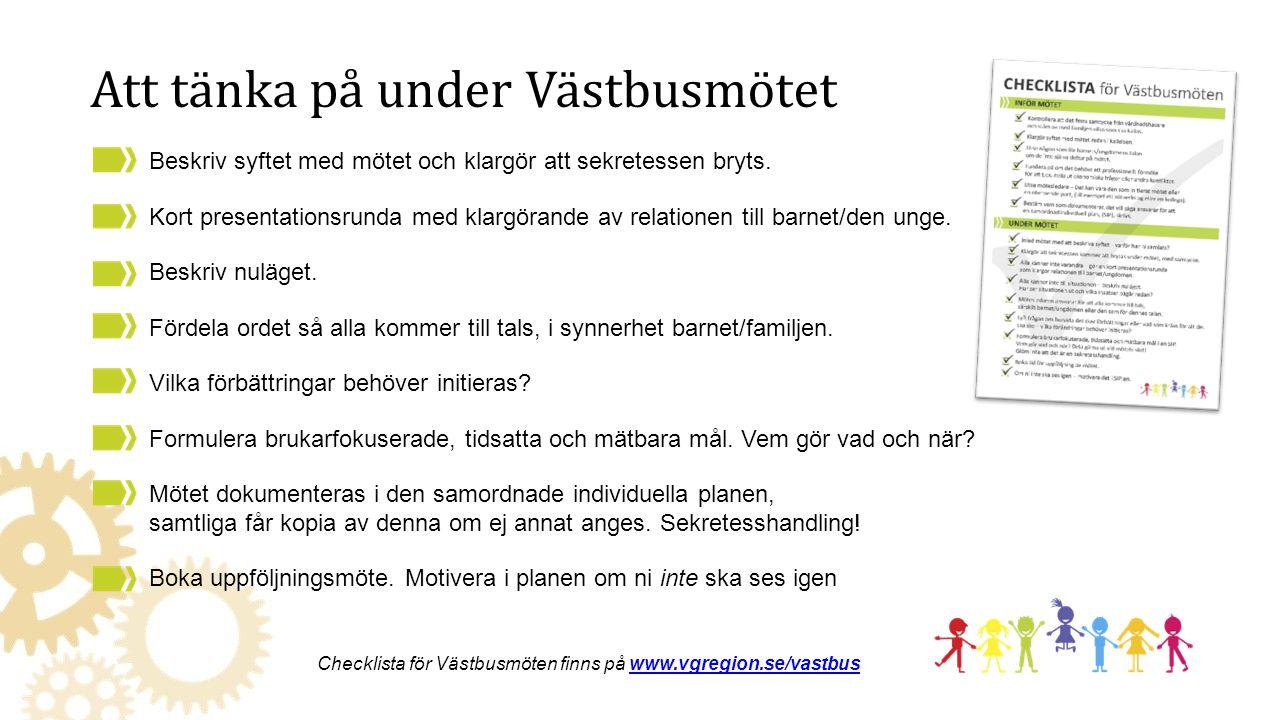 Att tänka på under Västbusmötet Checklista för Västbusmöten finns på www.vgregion.se/vastbuswww.vgregion.se/vastbus Beskriv syftet med mötet och klarg