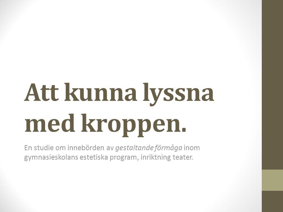 Pernilla Ahlstrand paa@ho.tranas.se http://www.diva-portal.org/smash/get/diva2:735064/FULLTEXT01.pdf Att kunna lyssna med kroppen