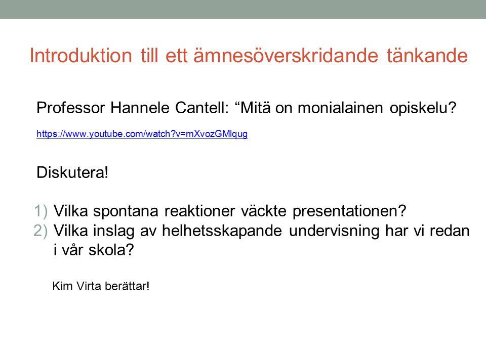 "Introduktion till ett ämnesöverskridande tänkande Professor Hannele Cantell: ""Mitä on monialainen opiskelu? https://www.youtube.com/watch?v=mXvozGMlqu"