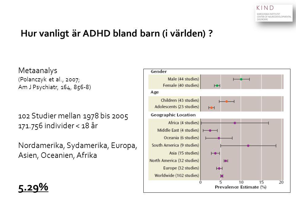 Hur vanligt är ADHD bland barn (i världen) ? Metaanalys (Polanczyk et al., 2007; Am J Psychiatr, 164, 856-8) 102 Studier mellan 1978 bis 2005 171.756