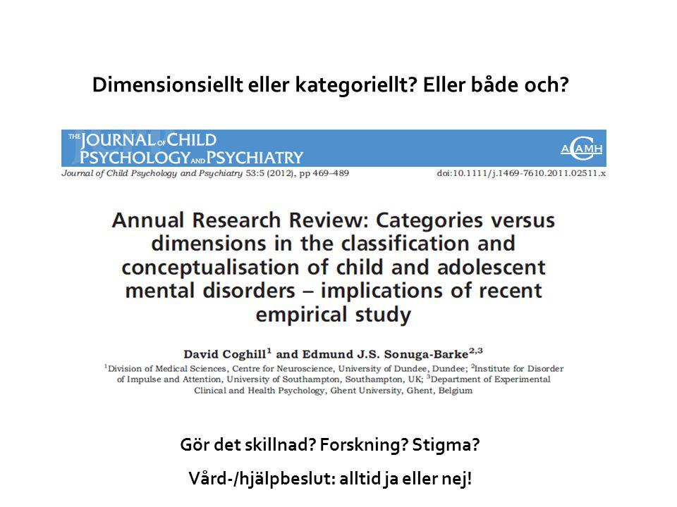 Dimensionsiellt eller kategoriellt? Eller både och? Gör det skillnad? Forskning? Stigma? Vård-/hjälpbeslut: alltid ja eller nej!