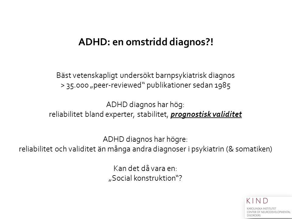 """Bäst vetenskapligt undersökt barnpsykiatrisk diagnos > 35.000 """"peer-reviewed"""" publikationer sedan 1985 ADHD diagnos har hög: reliabilitet bland expert"""