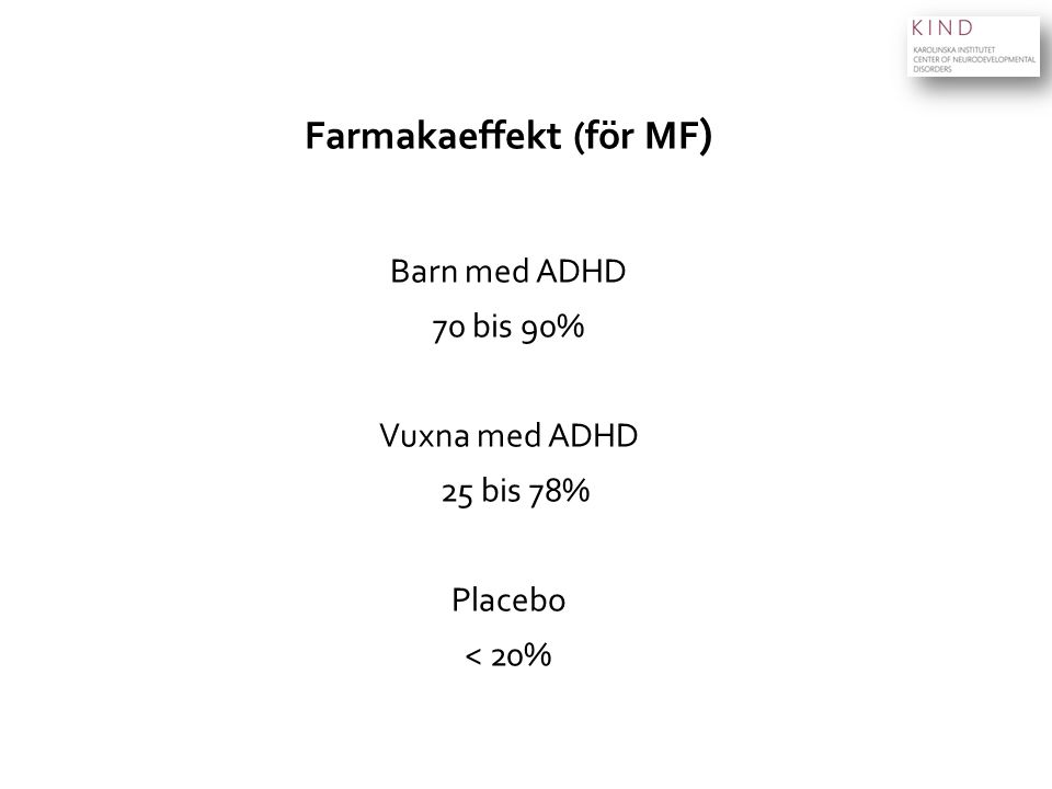 Farmakaeffekt (för MF ) Barn med ADHD 70 bis 90% Vuxna med ADHD 25 bis 78% Placebo < 20%