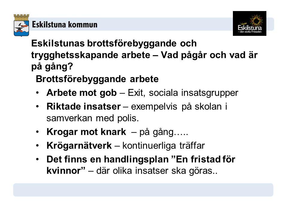 Eskilstunas brottsförebyggande och trygghetsskapande arbete – Vad pågår och vad är på gång? Brottsförebyggande arbete Arbete mot gob – Exit, sociala i
