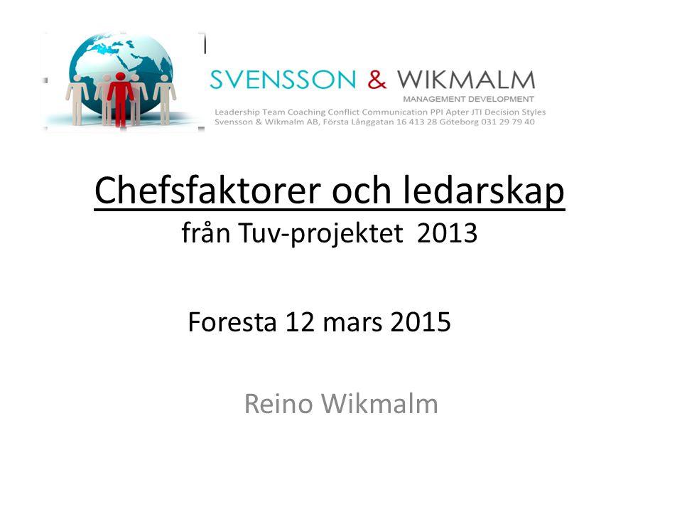 Chefsfaktorer och ledarskap från Tuv-projektet 2013 Reino Wikmalm Foresta 12 mars 2015