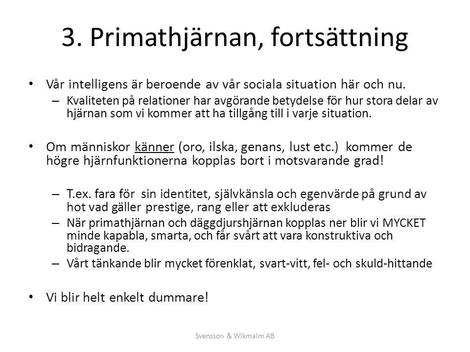 3. Primathjärnan, fortsättning Vår intelligens är beroende av vår sociala situation här och nu. – Kvaliteten på relationer har avgörande betydelse för
