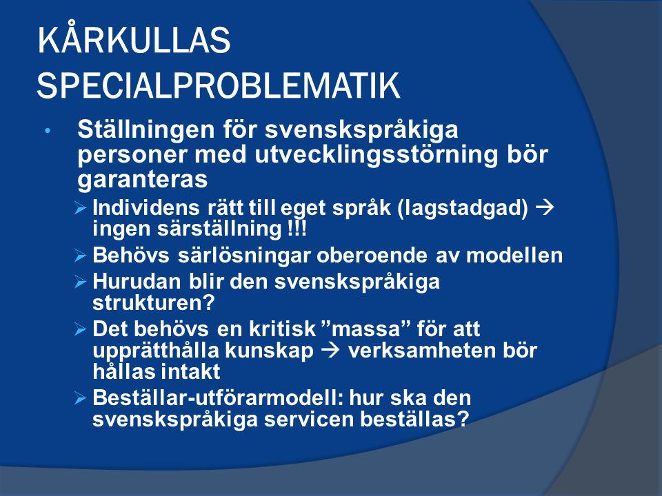 KÅRKULLAS SPECIALPROBLEMATIK Ställningen för svenskspråkiga personer med utvecklingsstörning bör garanteras  Individens rätt till eget språk (lagstadgad)  ingen särställning !!.