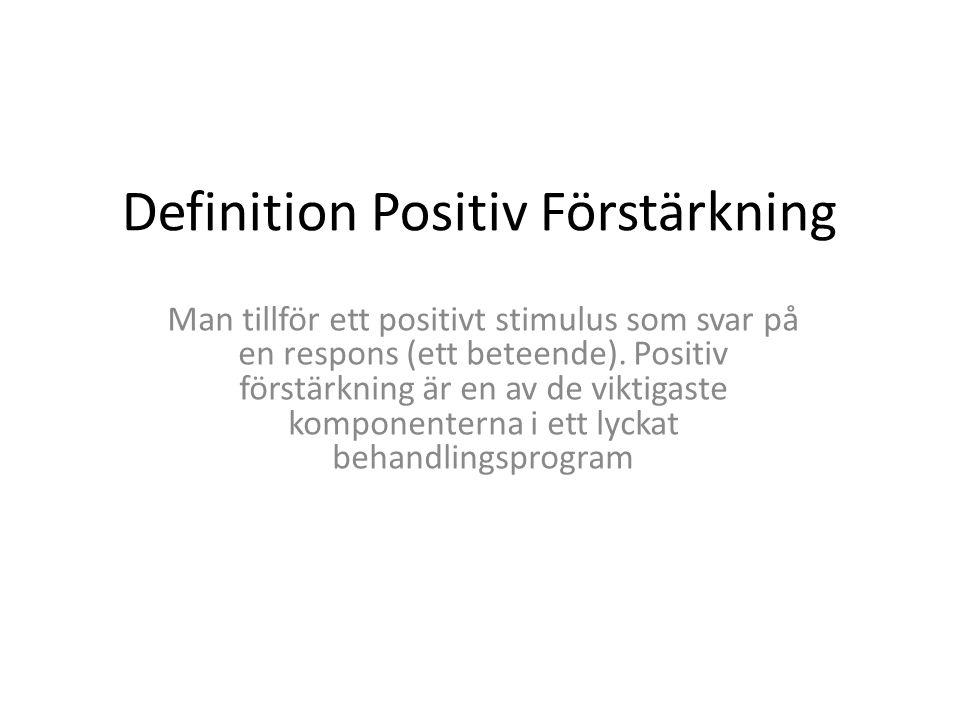 Definition Positiv Förstärkning Man tillför ett positivt stimulus som svar på en respons (ett beteende). Positiv förstärkning är en av de viktigaste k