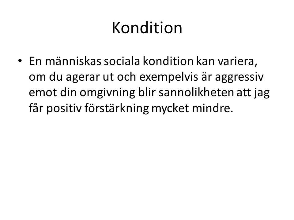 Kondition En människas sociala kondition kan variera, om du agerar ut och exempelvis är aggressiv emot din omgivning blir sannolikheten att jag får positiv förstärkning mycket mindre.