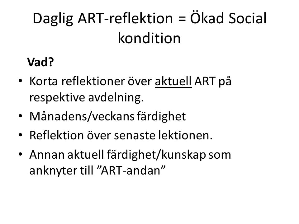 Daglig ART-reflektion = Ökad Social kondition Vad? Korta reflektioner över aktuell ART på respektive avdelning. Månadens/veckans färdighet Reflektion