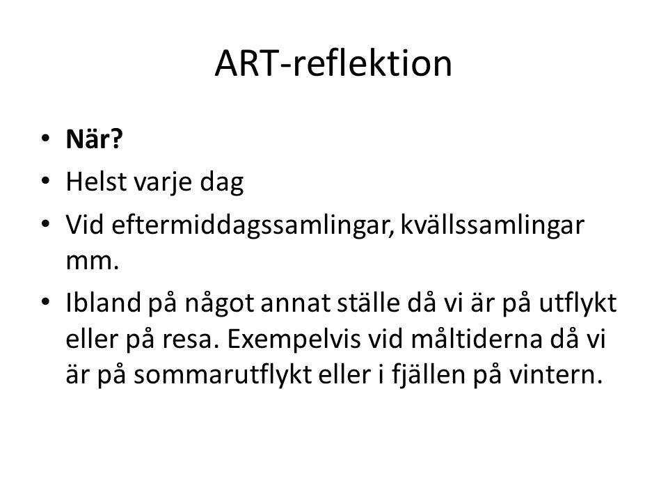 ART-reflektion När. Helst varje dag Vid eftermiddagssamlingar, kvällssamlingar mm.