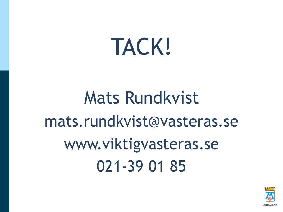 TACK! Mats Rundkvist mats.rundkvist@vasteras.se www.viktigvasteras.se 021-39 01 85