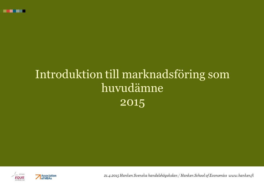 Introduktion till marknadsföring som huvudämne 2015 21.4.2015 Hanken Svenska handelshögskolan / Hanken School of Economics www.hanken.fi