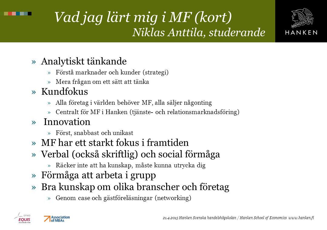 Vad jag lärt mig i MF (kort) Niklas Anttila, studerande »Analytiskt tänkande »Förstå marknader och kunder (strategi) »Mera frågan om ett sätt att tänk