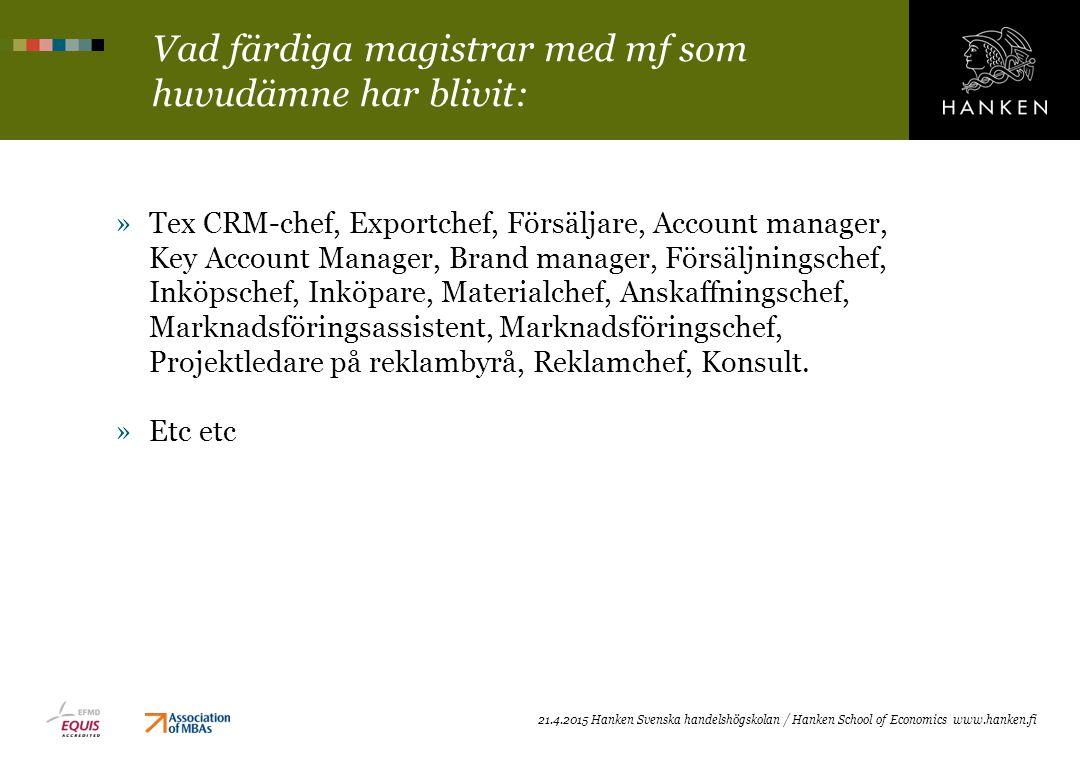 Två studerande berättar om valet av mf som sitt huvudämne Se: http://www.youtube.com/watch?v=yGTy3Tcdh_c&feature=youtu.be http://www.youtube.com/watch?v=yGTy3Tcdh_c&feature=youtu.be Studerande Minna Lehikoinen berättar om sina studier i marknadsföring och McDonald s Head of Marketing Christoffer Rönnblad 21.4.2015 Hanken Svenska handelshögskolan / Hanken School of Economics www.hanken.fi