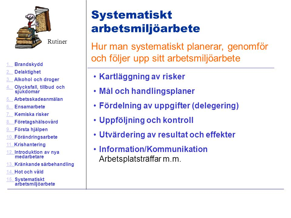 Hur man systematiskt planerar, genomför och följer upp sitt arbetsmiljöarbete Kartläggning av risker Mål och handlingsplaner Fördelning av uppgifter (