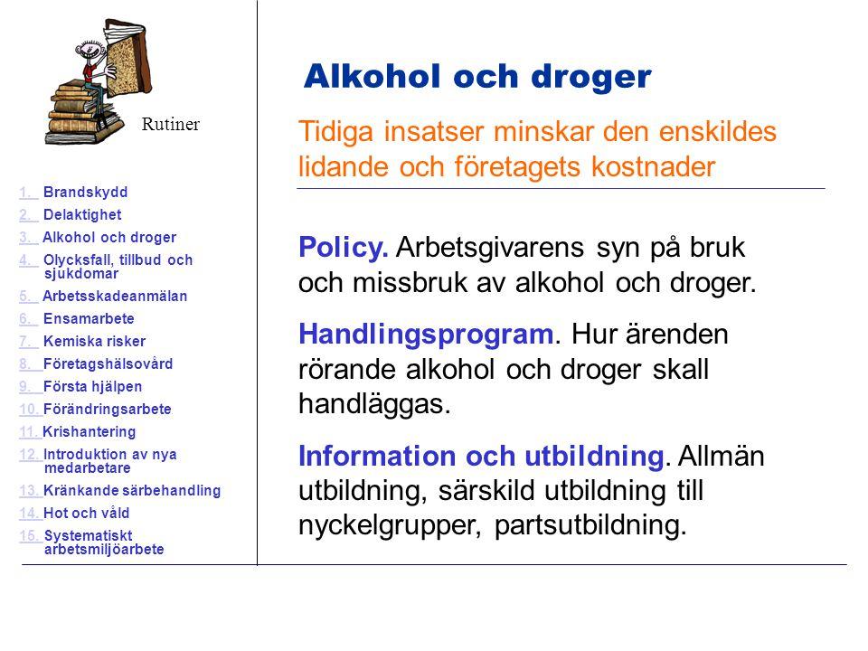 Tidiga insatser minskar den enskildes lidande och företagets kostnader Policy. Arbetsgivarens syn på bruk och missbruk av alkohol och droger. Handling