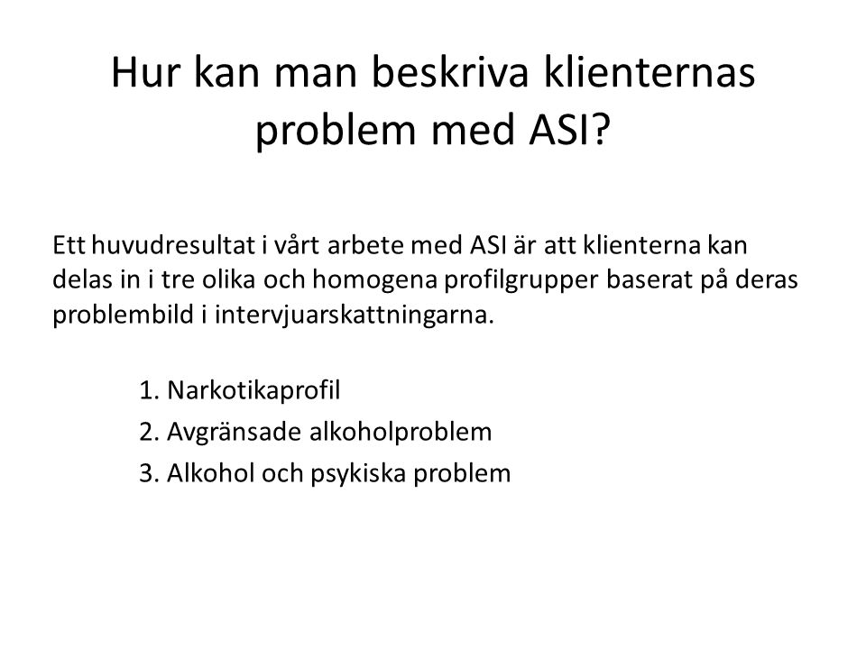 Hur kan man beskriva klienternas problem med ASI? Ett huvudresultat i vårt arbete med ASI är att klienterna kan delas in i tre olika och homogena prof