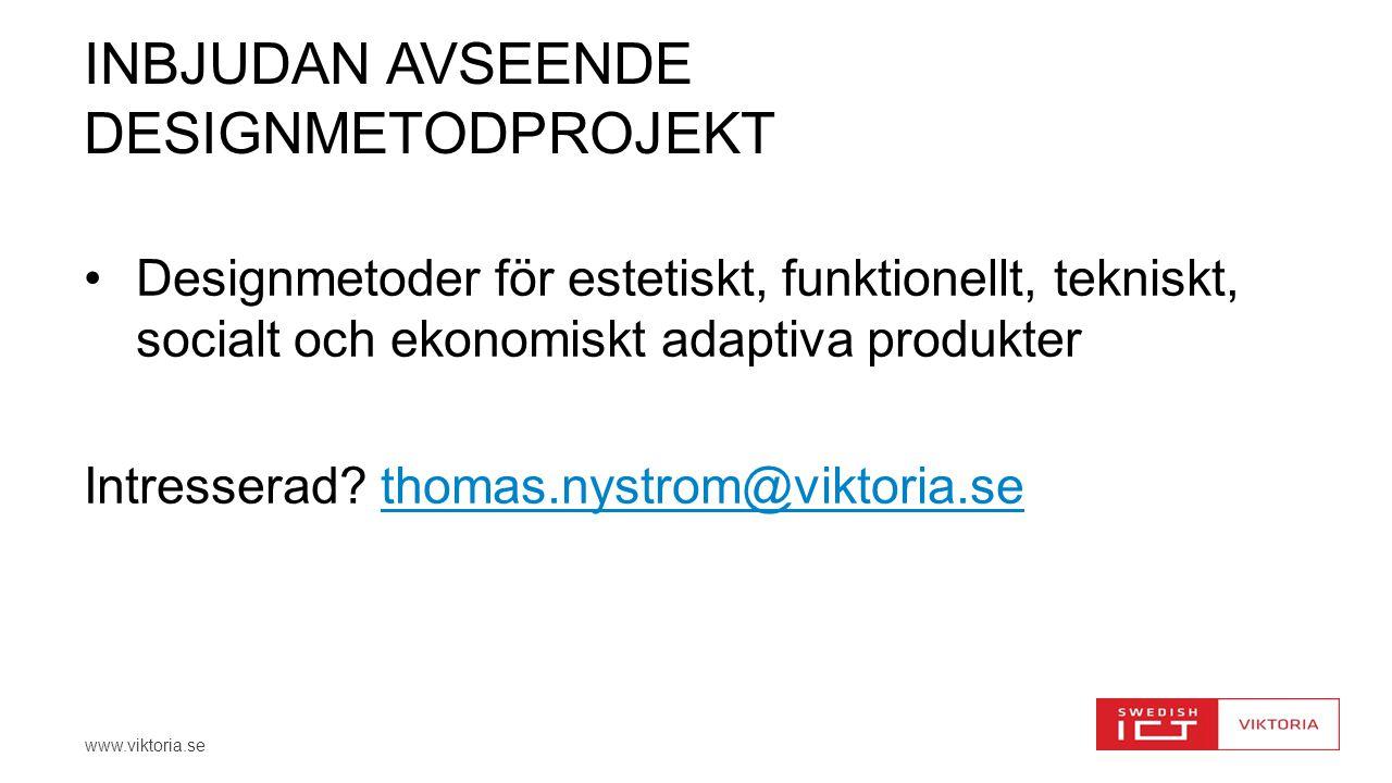 www.viktoria.se INBJUDAN AVSEENDE DESIGNMETODPROJEKT Designmetoder för estetiskt, funktionellt, tekniskt, socialt och ekonomiskt adaptiva produkter In