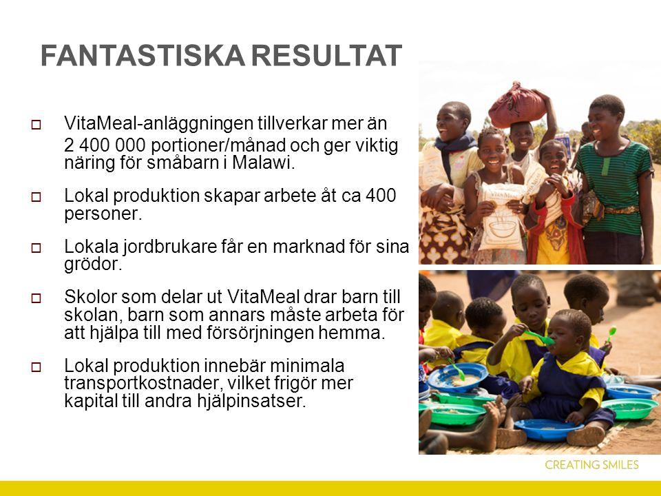 FANTASTISKA RESULTAT  VitaMeal-anläggningen tillverkar mer än 2 400 000 portioner/månad och ger viktig näring för småbarn i Malawi.  Lokal produktio