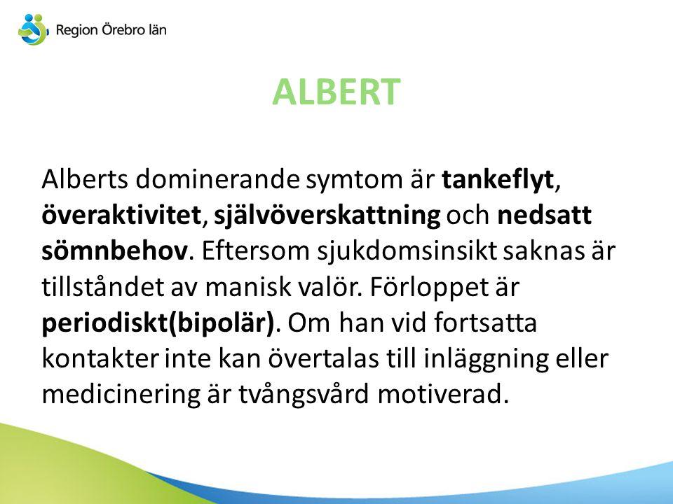 ALBERT Alberts dominerande symtom är tankeflyt, överaktivitet, självöverskattning och nedsatt sömnbehov. Eftersom sjukdomsinsikt saknas är tillståndet