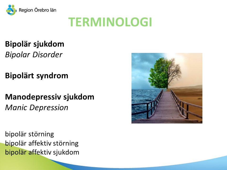 TERMINOLOGI Bipolär sjukdom Bipolar Disorder Bipolärt syndrom Manodepressiv sjukdom Manic Depression bipolär störning bipolär affektiv störning bipolä