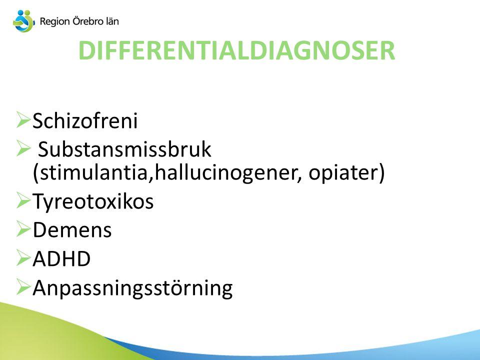 DIFFERENTIALDIAGNOSER  Schizofreni  Substansmissbruk (stimulantia,hallucinogener, opiater)  Tyreotoxikos  Demens  ADHD  Anpassningsstörning