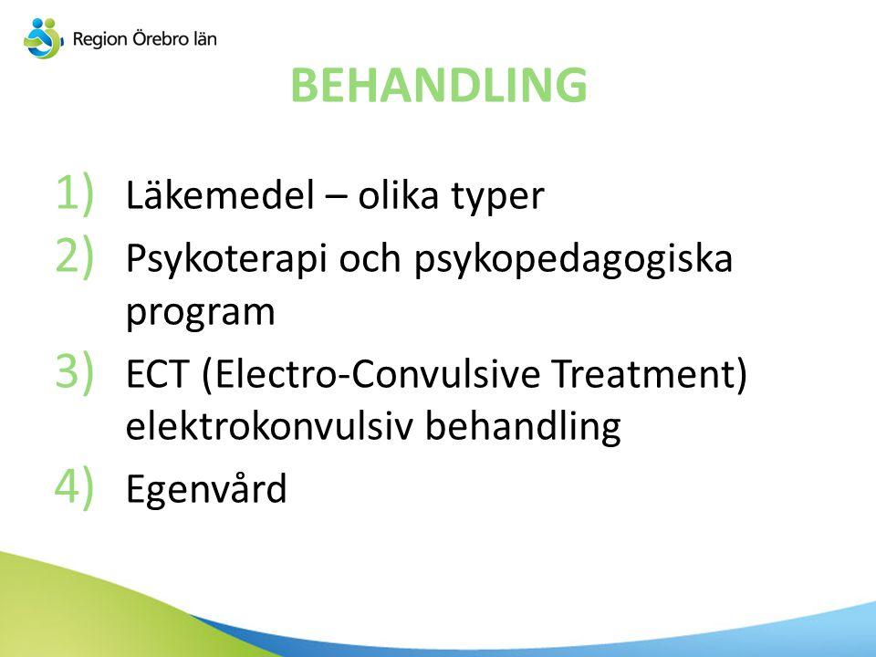 BEHANDLING 1) Läkemedel – olika typer 2) Psykoterapi och psykopedagogiska program 3) ECT (Electro-Convulsive Treatment) elektrokonvulsiv behandling 4)