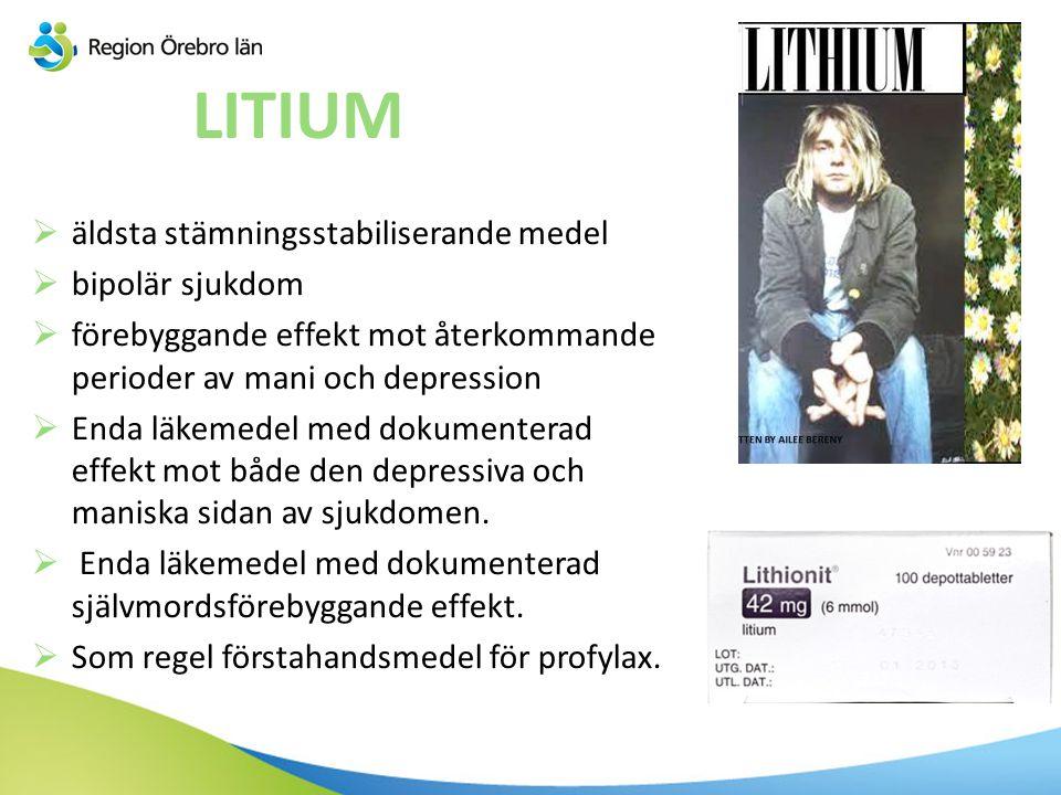 LITIUM  äldsta stämningsstabiliserande medel  bipolär sjukdom  förebyggande effekt mot återkommande perioder av mani och depression  Enda läkemede