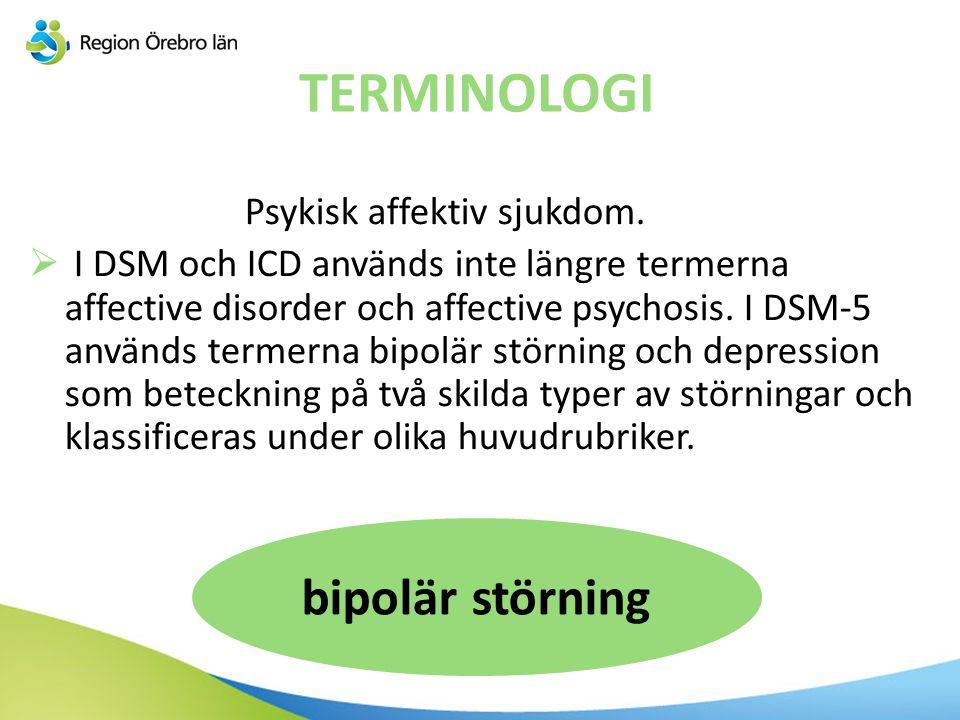 TERMINOLOGI Psykisk affektiv sjukdom.  I DSM och ICD används inte längre termerna affective disorder och affective psychosis. I DSM-5 används termern